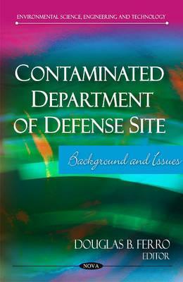 Contaminated Department of Defense Site: Background & Issues - Ferro, Douglas B. (Editor)