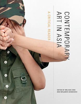 Contemporary Art in Asia: A Critical Reader - Chiu, Melissa (Editor), and Genocchio, Benjamin (Editor)