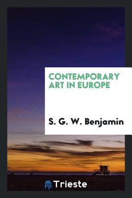 Contemporary Art in Europe - Benjamin, S G W