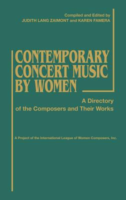 Contemporary Concert Music by Women: A Directory of the Composers and Their Works - Zaimont, Judith Lang, and Unknown