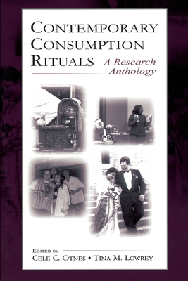Contemporary Consumption Rituals: A Research Anthology - Otnes, Cele C (Editor), and Lowrey, Tina M (Editor)