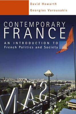 Contemporary France: An Introduction to French Politics and Society - Varouxakis, Georgios, and Howarth, David, Dr.