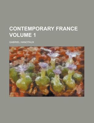Contemporary France (Volume 1) - Hanotaux, Gabriel