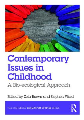 Contemporary Issues in Childhood: An Ecological Approach - Brown, Zeta (Editor)