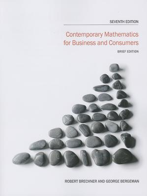 Contemporary Mathematics for Business and Consumers: Brief Edition - Brechner, Robert