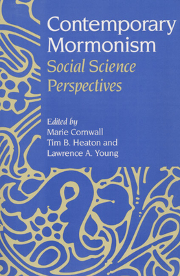 Contemporary Mormonism: Social Science Perspectives - Cornwall, Marie (Editor), and Heaton, Tim B (Editor), and Young, Lawrence A (Editor)
