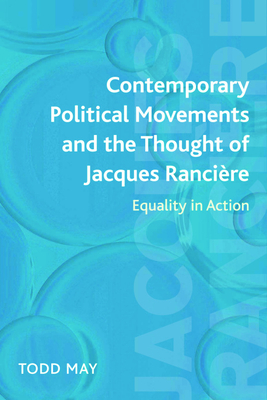 Contemporary Political Movements and the Thought of Jacques Ranciere: Equality in Action - May, Todd