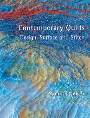 Contemporary Quilts: Design, Surface and Stitch - Meech, Sandra