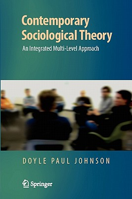 Contemporary Sociological Theory: An Integrated Multi-Level Approach - Johnson, Doyle Paul