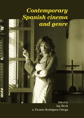 Contemporary Spanish Cinema and Genre - Beck, Jay, Professor (Editor)