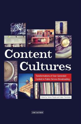 Content Cultures: Transformations of User Generated Content in Public Service Broadcasting - Thornham, Helen (Editor), and Popple, Simon (Editor)