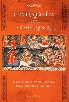 Contestation and Compliance: Retrieving Women's 'Agency' from Puranic Traditions - Tyagi, Jaya