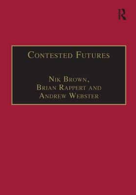 Contested Futures: A Sociology of Prospective Techno-Science - Brown, Nik, and Rappert, Brian