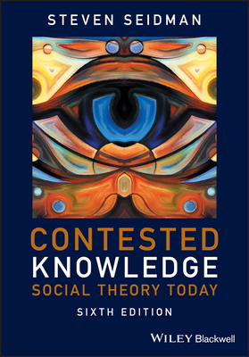 Contested Knowledge: Social Theory Today - Seidman, Steven