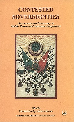 Contested Sovereignties: Government and Democracy in Middle Eastern and European Perspectives - Ozdalga, Elisabeth (Editor), and Persson, Sune (Editor)