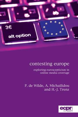 Contesting Europe: Exploring Euroscepticism in Online Media Coverage - de Wilde, Pieter, and Michailidou, Asimina, and Trenz, Hans J