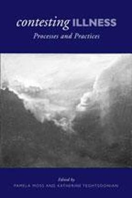 Contesting Illness: Processes and Practices - Moss, Pamela (Editor)