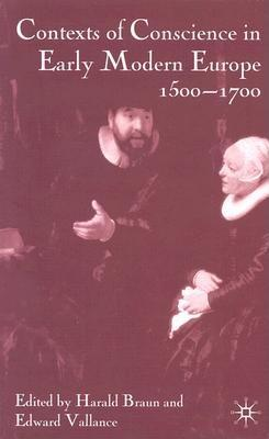 Contexts of Conscience in the Early Modern Europe, 1500-1700 - Braun, H (Editor), and Vallance, E (Editor)