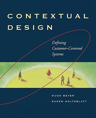Contextual Design: Defining Customer-Centered Systems - Beyer, Hugh, and Holtzblatt, Karen