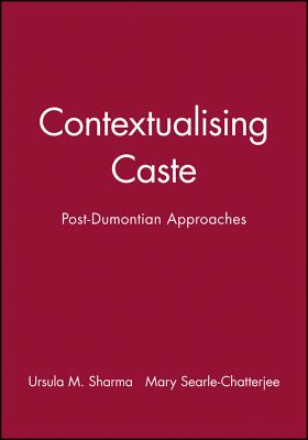 Contextualising Caste: Post-Dumontian Approaches - Sharma, Ursula M (Editor), and Searle-Chatterjee, Mary (Editor)