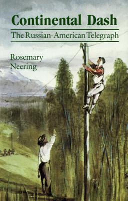 Continental Dash: The Russian-American Telegraph - Neering, Rosemary