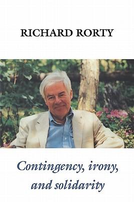 Contingency, Irony, and Solidarity - Rorty, Richard, Professor