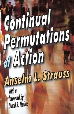 Continual Permutations of Action - Strauss, Anselm L (Editor)