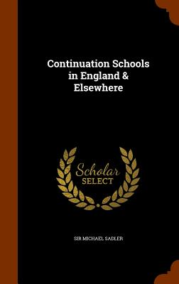 Continuation Schools in England & Elsewhere - Sadler, Michael, Sir