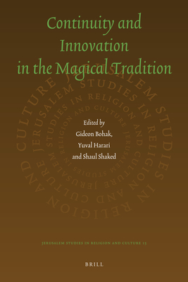 Continuity and Innovation in the Magical Tradition - Bohak, Gideon (Editor), and Harari, Yuval (Editor), and Shaked, Shaul (Editor)