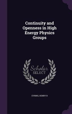 Continuity and Openness in High Energy Physics Groups - Eyring, Henry B