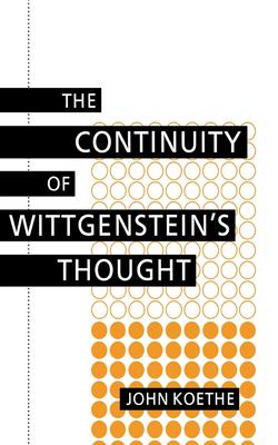 Continuity of Wittgenstein's Thought - Koethe, John