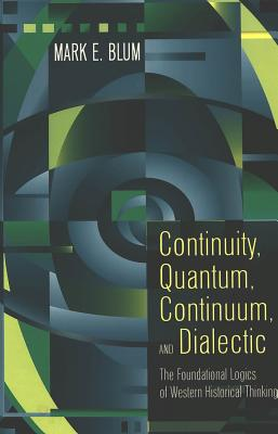 Continuity, Quantum, Continuum, and Dialectic - Blum, Mark E