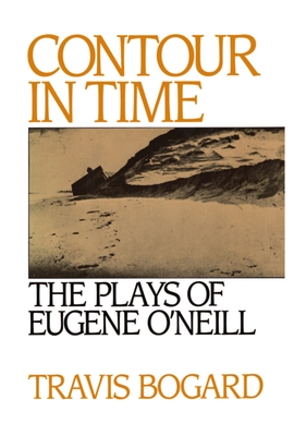 Contour in Time: The Plays of Eugene O'Neill - Bogard, Travis