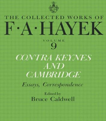 Contra Keynes and Cambridge: Essays, Correspondence - Hayek, F a, and Caldwell, Bruce, Dr. (Editor)
