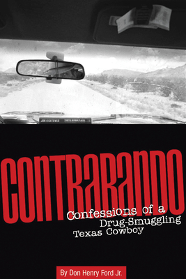 Contrabando: Confessions of a Drug-Smuggling Texas Cowboy - Ford, Don Henry, Jr., and Bowden, Charles (Introduction by)