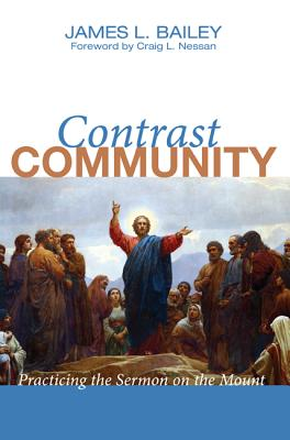 Contrast Community: Practicing the Sermon on the Mount - Bailey, James L