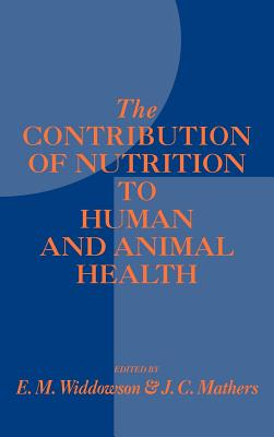 Contribution of Nutrition to Human and Animal Health - Widdowson, Elsie M (Editor), and Mathers, John C (Editor)