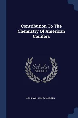 Contribution to the Chemistry of American Conifers - Schorger, Arlie William