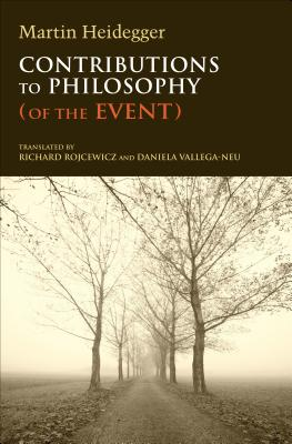 Contributions to Philosophy (of the Event) - Heidegger, Martin, and Rojcewicz, Richard (Translated by), and Vallega-Neu, Daniela (Translated by)
