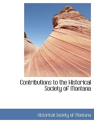 Contributions to the Historical Society of Montana - Historical Society of Montana, Society Of Montana (Creator)