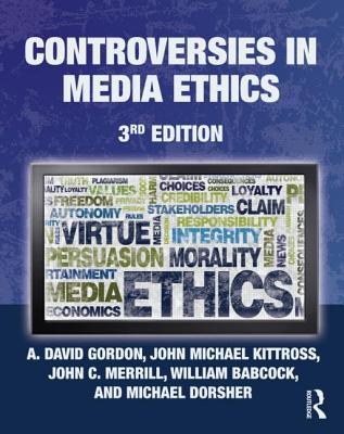 Controversies in Media Ethics - Gordon, A David
