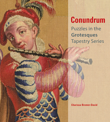 Conundrum: Puzzles in the Grotesques Tapestry Series - Bremer-David, Charissa
