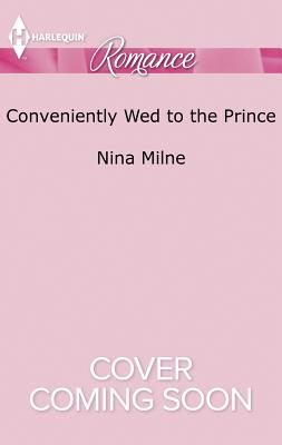 Conveniently Wed to the Prince - Milne, Nina