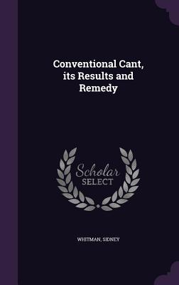 Conventional Cant, Its Results and Remedy - Whitman, Sidney