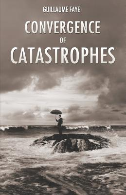 Convergence of Catastrophes - Faye, Guillaume, and Taylor, Jared (Foreword by)
