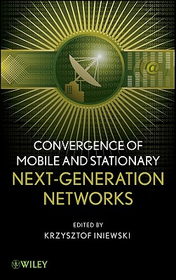 Convergence of Mobile and Stationary Next-Generation Networks - Iniewski, Krzysztof (Editor)