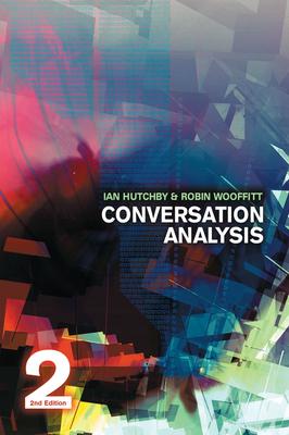 Conversation Analysis - Hutchby, Ian, and Wooffitt, Robin, Dr.
