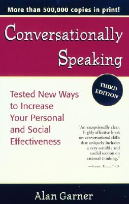 Conversationally Speaking: Tested New Ways to Increase Your Personal and Social Effectiveness - Garner, Alan, and Caporaletti, Amanda Goodwin