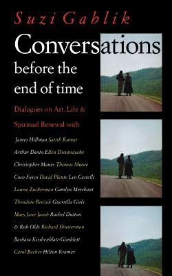 Conversations Before the End of Time - Gablik, Suzi