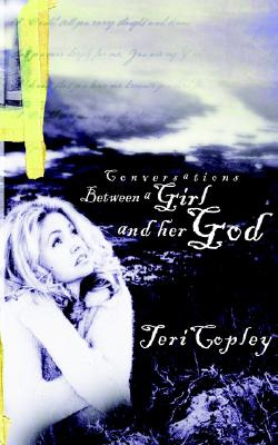 Conversations Between a Girl and Her God - Copley, Teri, and Copley, Terri